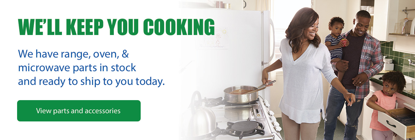 We'll Keep You Cooking - We have range, oven, & microwave parts in stock and ready to ship to you today